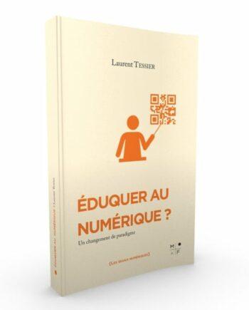 Eduquer Numérique - Laurent Tessier