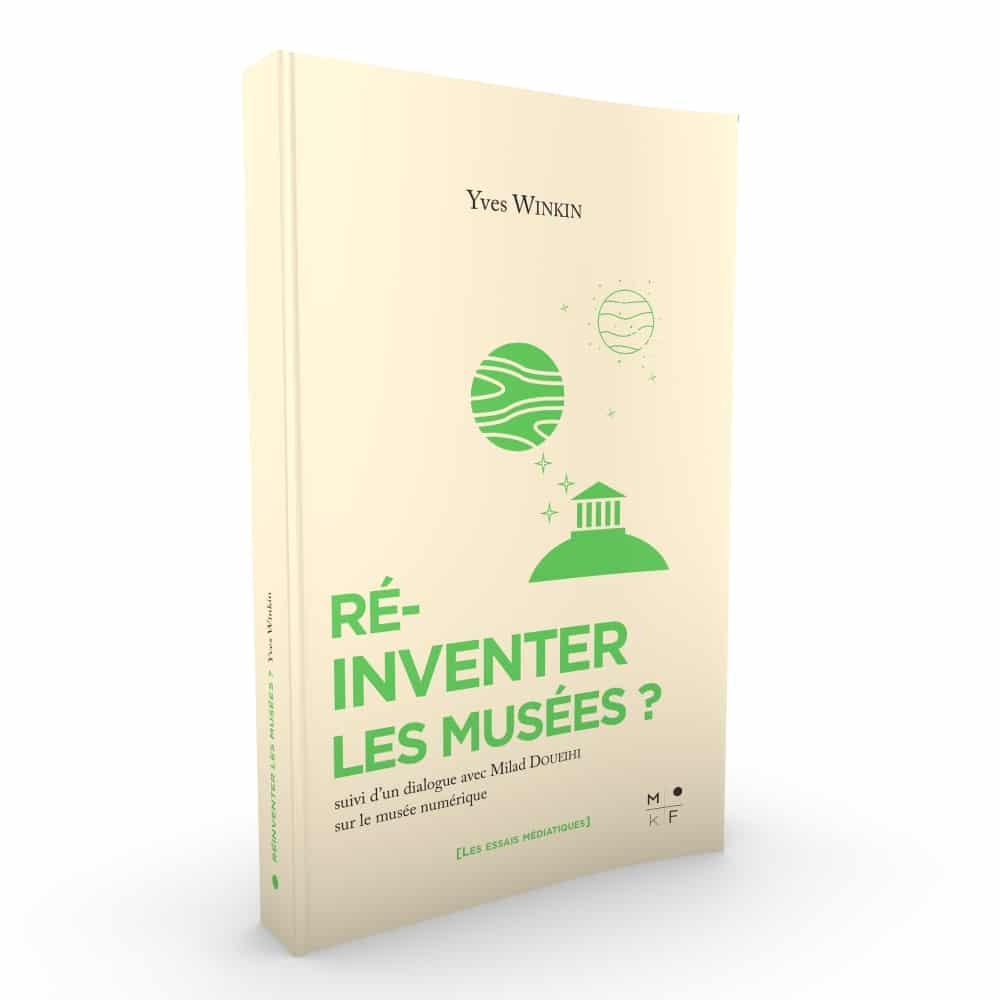 Réinventer les Musées - Yves Winkin