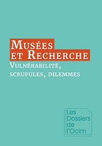 Musées & Recherche : vulnérabilité, scrupules, dilemmes